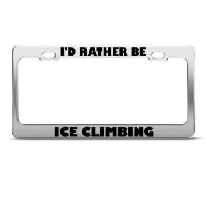 Rather Be Ice Climbing Sport License Plate Frame Stainless Metal